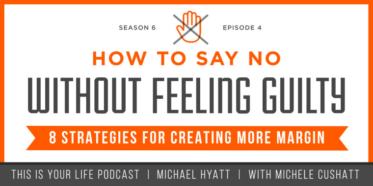 How to Say No Without Feeling Guilty MICHEAL HYATT